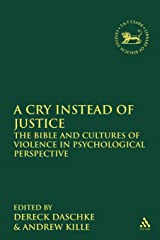 A Cry Instead of Justice: The Bible and Cultures of Violence in Psychological Perspective (The Library of Hebrew Bible/Old Testament Studies) Paperback