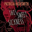 This Sweet Sickness Audiobook by Patricia Highsmith Narrated by Tony Pasqualini