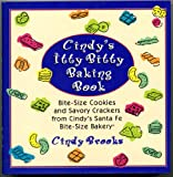 Cindy's Itty Bitty Baking Book: Bite-Size Cookies and Savory Crackers from Cindy's Santa Fe Bite-Size Bakery