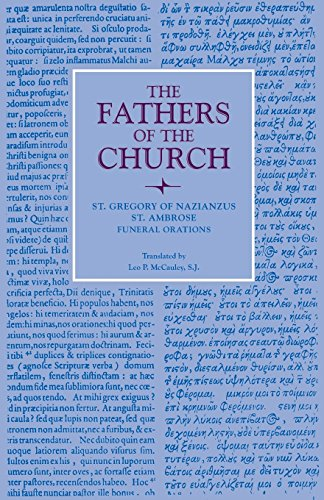 Funeral Orations by Saint Gregory Nazianzen and Saint Ambrose. (Fathers of the Church a New Translation Volume 22)