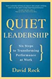 Quiet Leadershi: Six Steps to Transforming Performance at Work