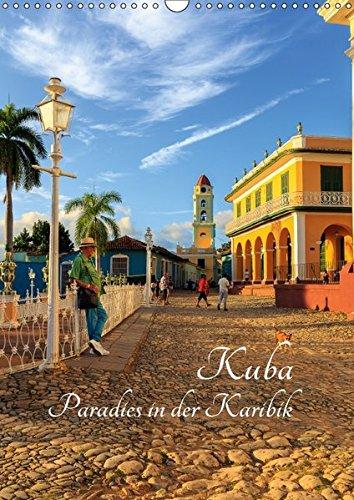 Kuba - Paradies in der Karibik (Wandkalender 2017 DIN A3 hoch): Eine fotografische Exkursion durch Kuba (Monatskalender, 14 Seiten ) (CALVENDO Orte)