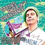 Daddies Shouldn't Breakdance | Jimmy Mak