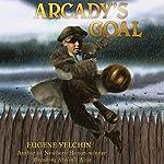 Arcady's Goal | Eugene Yelchin