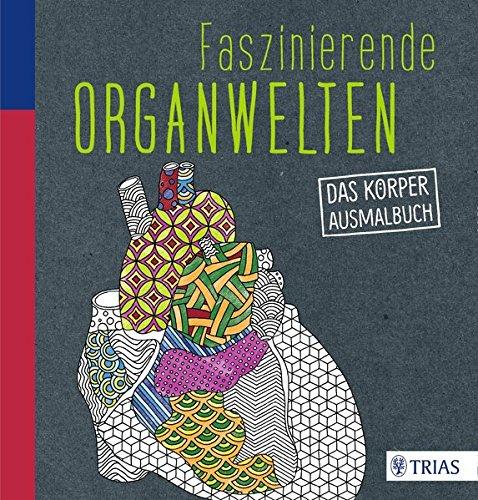 Faszinierende Organwelten: Das Körper-Ausmalbuch