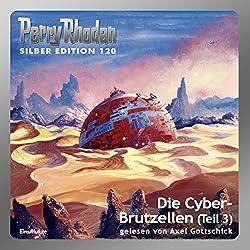 Die Cyber-Brutzellen - Teil 3 (Perry Rhodan Silber Edition 120)