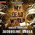 My Dead World Audiobook by Jacqueline Druga Narrated by Vanessa Johansson