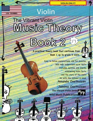 The Vibrant Violin Music Theory Book 2 - US Terms: A music theory book especially for violinists with easy to follow explanations, puzzles, and more. All you need to know for Grades 3-5 Violin. ()