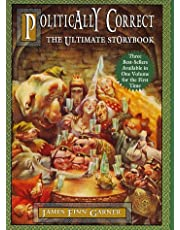 Politically Correct, the Ultimate Storybook: Politically Correct Bedtime Stories, Nce upon a More Enlightened Time, Political Correct Holiday Stories