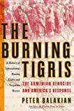 Front cover for the book The Burning Tigris: The Armenian Genocide and America's Response by Peter Balakian