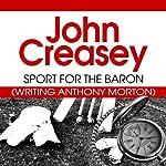 Sport for the Baron: The Baron Series, Book 38   John Creasey