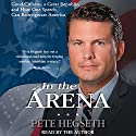 In the Arena: Good Citizens, a Great Republic, and How One Speech Can Reinvigorate America Audiobook by Pete Hegseth Narrated by Pete Hegseth