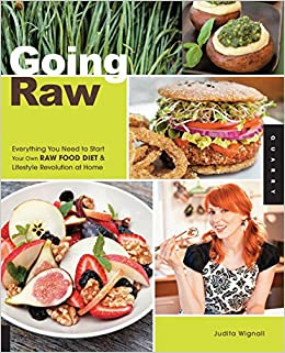 Going raw everything you need to start your own raw food diet going raw everything you need to start your own raw food diet lifestyle revolution at home amazon judita wignall 0080665007194 books forumfinder Images