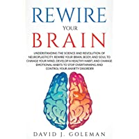 REWIRE YOUR BRAIN: Understanding the Science and Revolution