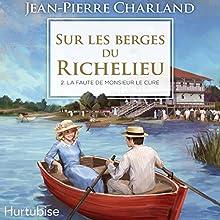 Sur les berges du Richelieu: La faute de monsieur le curé | Livre audio Auteur(s) : Jean-Pierre Charland Narrateur(s) : Lyne Burnabe