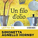 Un filo d'olio Audiobook by Simonetta Agnello Hornby Narrated by Simonetta Agnello Hornby