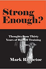 Strong Enough? Thoughts on Thirty Years of Barbell Training Kindle Edition