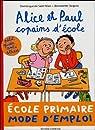 Alice et Paul copains d'école : Ecole primaire mode d'emploi par Saint-Mars