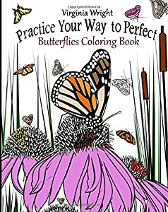 Practice Your Way to Perfect: Butterflies Coloring Book