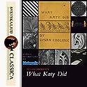 What Katy Did Hörbuch von Susan Coolidge Gesprochen von: Karen Savage