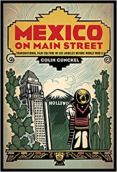 Mexico on Main Street: Transnational Film culture in Los Angeles before World War II (Latinidad:Transnational Cultures in the United States)