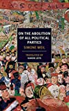 "An NYRB Classics Original  Simone Weil—philosopher, activist, mystic—is one of the most uncompromising of modern spiritual masters. In ""On the Abolition of All Political Parties"" she challenges the foundation of the modern liberal political order, ma..."
