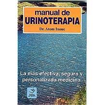 Manual de Urinoterapia: La Mas Efectiva, Segura y Personalizada Medicina