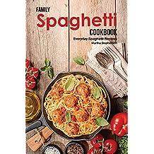 Family Spaghetti Cookbook: Everyday Spaghetti Recipes