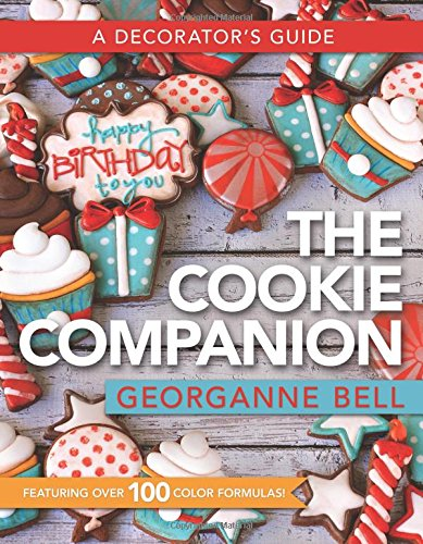 The Cookie Companion: A Decorator's Guide by Georganne Bell