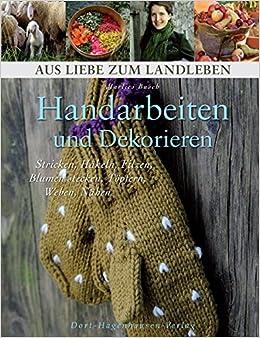 Handarbeiten Und Dekorieren Stricken Häkeln Filzen Blumenstecken