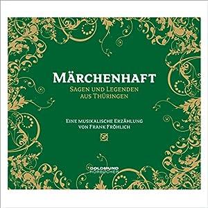 Märchenhaft. Sagen & Legenden aus Thüringen Hörbuch