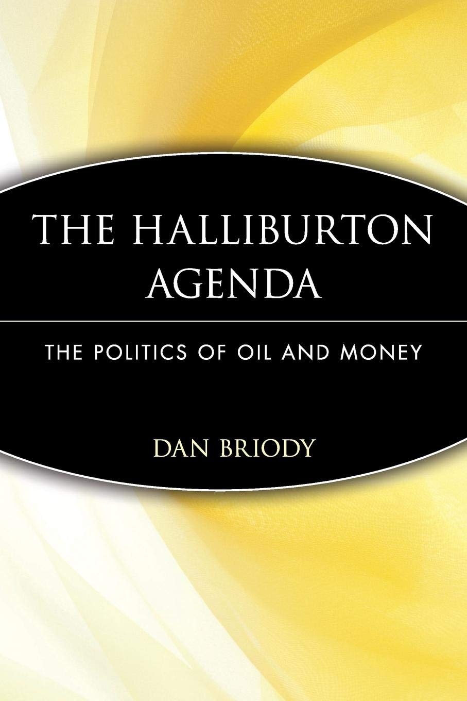 The Halliburton Agenda: The Politics of Oil and Money ...