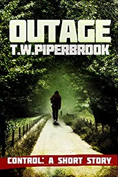 Outage: Control: A Short Epilogue Story (Outage Horror Suspense Series Book 6) by [Piperbrook, T.W.]