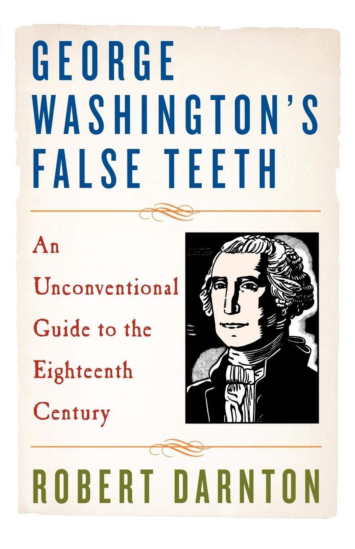 George Washington's False Teeth: An Unconventional Guide to