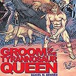 Groom of the Tyrannosaur Queen: A Time-Travel Romance | Daniel M Bensen