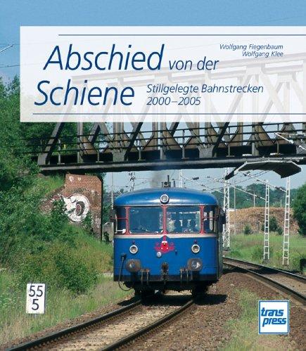 Abschied von der Schiene: Stillgelegte Bahnstrecken 2000-2005