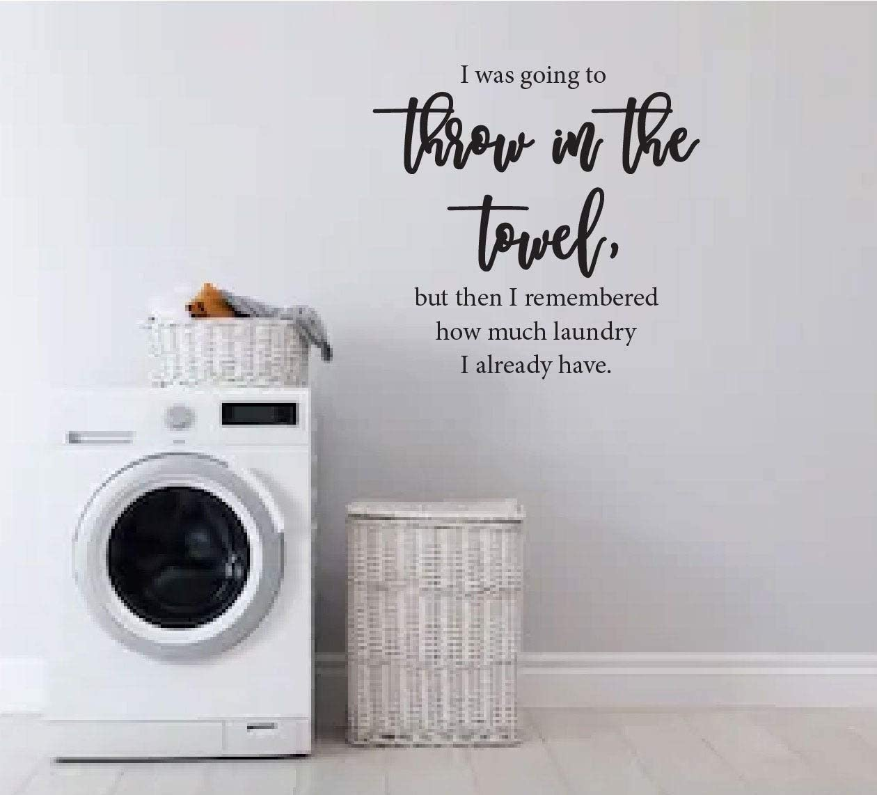 Amazon Com I Was Going To Throw In The Towel Laundry Quote Laundry Room Vinyl Wall Decal Mud Room Decal Kitchen Dining