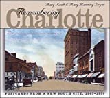 img - for Remembering Charlotte: Postcards from a New South City, 1905-1950 book / textbook / text book