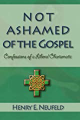 Not Ashamed of the Gospel: Confessions of a Liberal Charismatic Kindle Edition