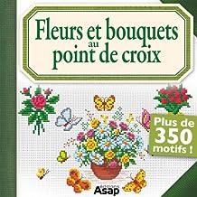 Fleurs et bouquets au point de croix (French Edition)