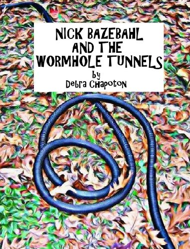 (Nick Bazebahl and the Wormhole Tunnels)