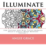 Illuminate - For Crayons And Wide Tipped Markers: Angie's Gentle Mood Menders - Volume 5