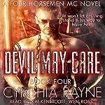 Devil May Care: Four Horsemen MC, Book 4 | Cynthia Rayne