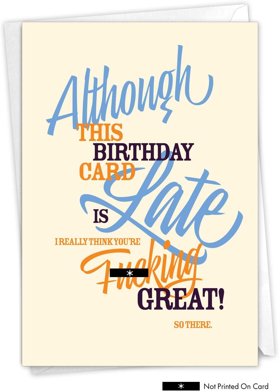 NobleWorks, Late Card - Adult Belated Birthday Greeting Card - Profanity  Humor, Funny Notecard for Birthdays C6BEG