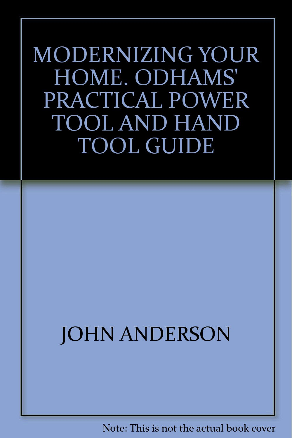 Modernizing your home;: Odhams' practical power tool and hand tool guide,