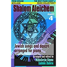 Shalom Aleichem – Piano Sheet Music Collection Part 4 (Jewish Songs And Dances Arranged For Piano)