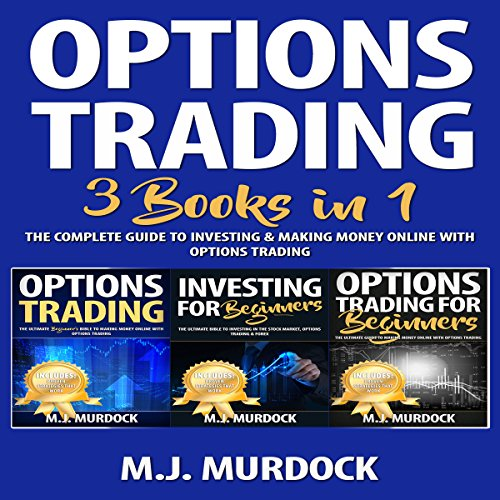 Options Trading: 3 Books in 1: The Complete Guide to Investing & Making Money Online with Options Trading