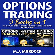 Options Trading: 3 Books in 1: The Complete Guide to Investing & Making Money Online with Options Trading Audiobook by M.J. Murdock Narrated by Weston Gritt