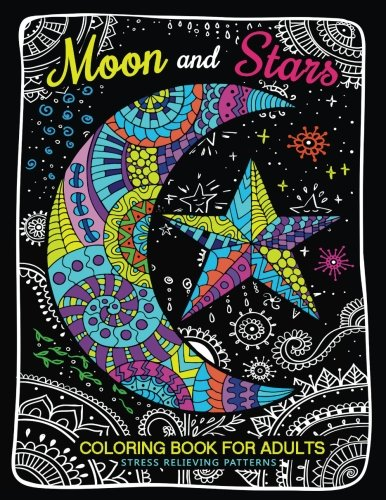 Moon and Stars Coloring Book For Adults: Stress Relieving Patterns to Color For Relaxation (Coloring Books for Grown-Ups) (Volume 4) - Coloring Book Moon