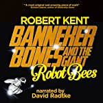 Banneker Bones and the Giant Robot Bees (The And Then Story Book 1) | Robert Kent